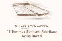 NG Kütahya Seramik 15 Temmuz Fabrikası Açılış Daveti