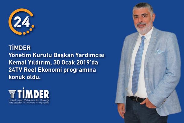 TİMDER Başkan Yardımcısı Kemal Yıldırım; 24 TV Reel Ekonomi Programına Konuk Oldu