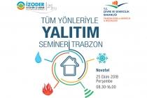 """İZODER,  """"Tüm Yönleriyle Yalıtım Seminerleri""""nin Altıncısını Trabzon'da Gerçekleştiriyor"""